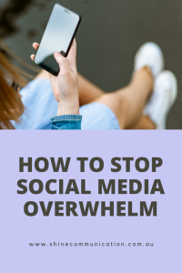 Shine  Communication - How to stop social media overwhelm