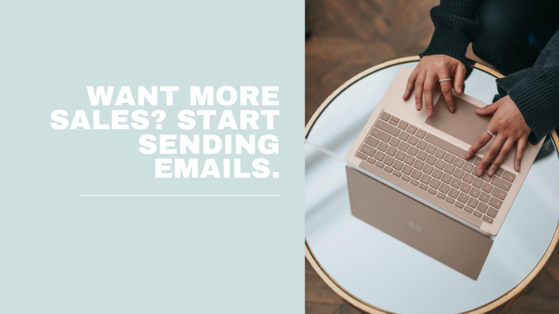 Want more sales? Start sending emails to your list.